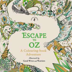 Escape to Oz: A Colouring Book Adventure de Good Wives and Warriors