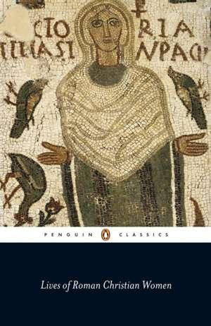 Lives of Roman Christian Women de Carolinne White