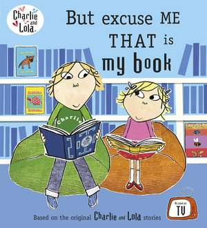 Charlie and Lola: But Excuse Me That is My Book de Lauren Child