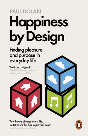 Happiness by Design: Finding Pleasure and Purpose in Everyday Life de Paul Dolan