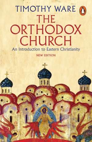 The Orthodox Church: An Introduction to Eastern Christianity de Timothy Ware