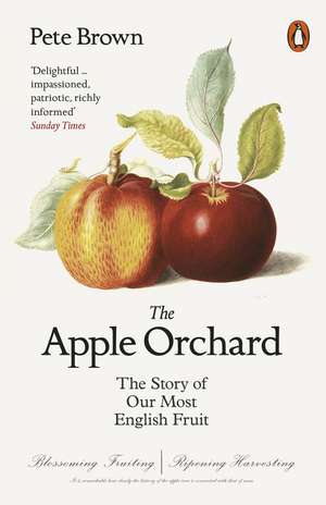 The Apple Orchard: The Story of Our Most English Fruit de Pete Brown