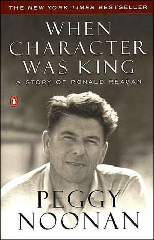 When Character Was King:  A Story of Ronald Reagan de Peggy Noonan