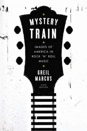 Mystery Train:  Sixth Edition de Greil Marcus