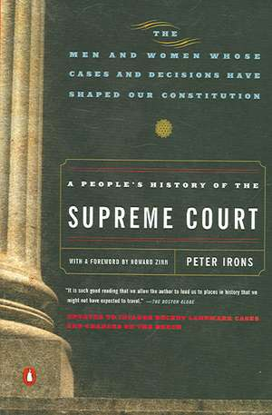 A People's History of the Supreme Court:  The Men and Women Whose Cases and Decisions Have Shaped Our Constitutionrevised Edition de Peter H. Irons