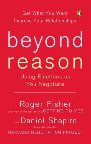 Beyond Reason:  Using Emotions as You Negotiate de Roger Fisher