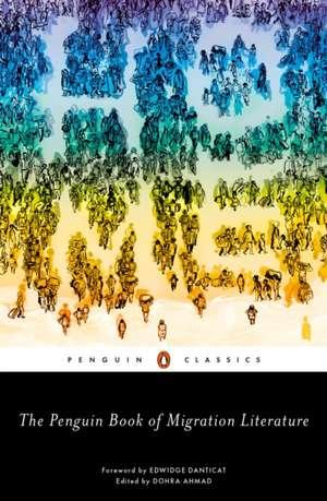 The Penguin Book of Migration Literature: Departures, Arrivals, Generations, Returns de Dohra Ahmad