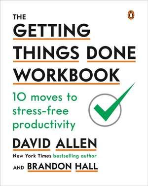 The Getting Things Done Workbook: 10 Moves to Stress-Free Productivity de David Allen
