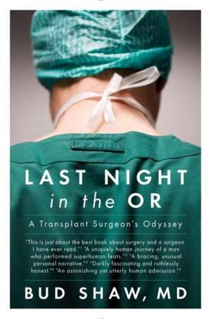 Last Night In The Or: A Transplant Surgeon's Odyssey de Bud Shaw