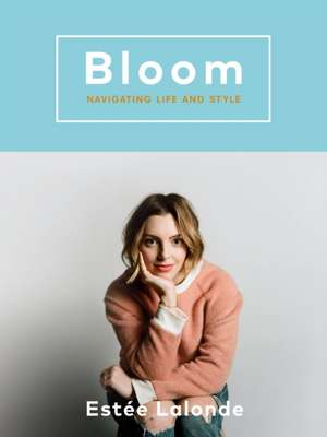 Bloom: Navigating Life and Style de Estee Lalonde
