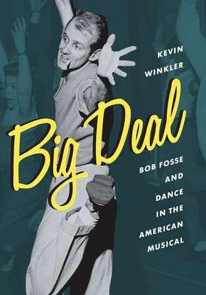 Big Deal: Bob Fosse and Dance in the American Musical de Kevin Winkler