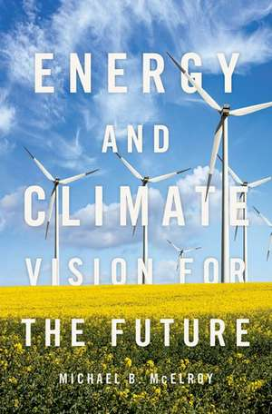 Energy and Climate: Vision for the Future de Michael B. McElroy