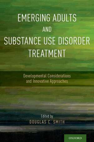 Emerging Adults and Substance Use Disorder Treatment: Developmental Considerations and Innovative Approaches de Douglas C. Smith