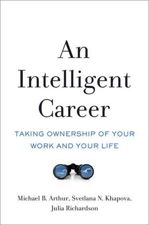 An Intelligent Career: Taking Ownership of Your Work and Your Life de Michael B. Arthur
