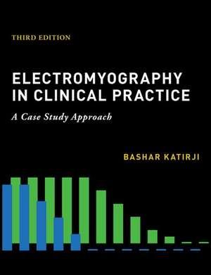 Electromyography in Clinical Practice de Bashar Katirji