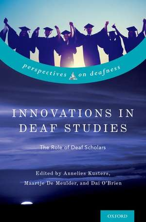 Innovations in Deaf Studies: The Role of Deaf Scholars