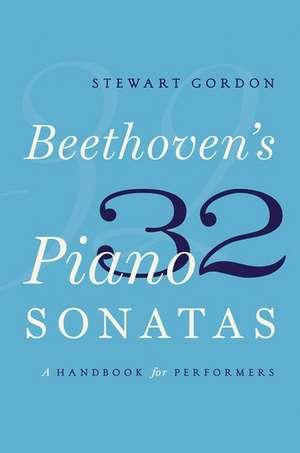 Beethoven's 32 Piano Sonatas: A Handbook for Performers de Stewart Gordon