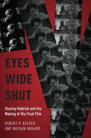 Eyes Wide Shut: Stanley Kubrick and the Making of His Final Film de Robert P. Kolker