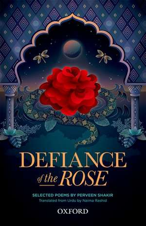 Defiance of the Rose: Selected Poems by Perveen Shakir - Translated from Urdu by Naima Rashid de Perveen Shakir