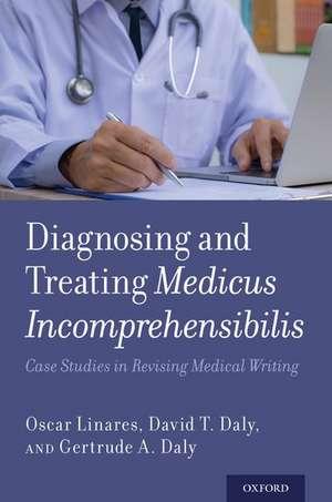 Diagnosing and Treating Medicus Incomprehensibilis: Case Studies in Revising Medical Writing de Oscar Linares