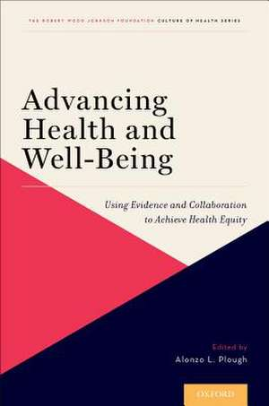 Advancing Health and Well-Being: Using Evidence and Collaboration to Achieve Health Equity de Alonzo L. Plough