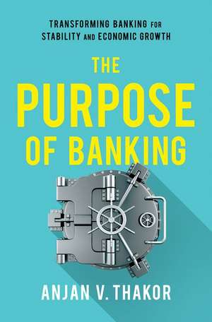The Purpose of Banking: Transforming Banking for Stability and Economic Growth de Anjan V. Thakor