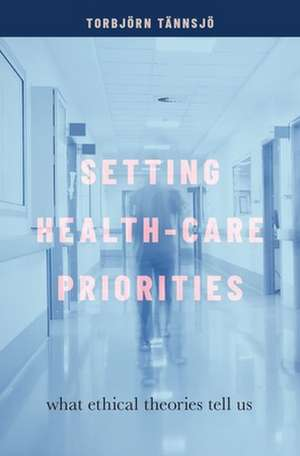 Setting Health-Care Priorities: What Ethical Theories Tell Us de Torbjörn Tännsjö