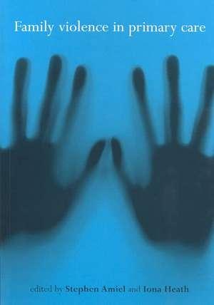 Family Violence in Primary Care de Stephen Amiel