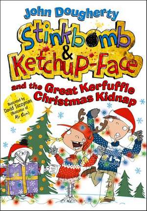 Stinkbomb and Ketchup-Face and the Great Kerfuffle Christmas Kidnap de John Dougherty