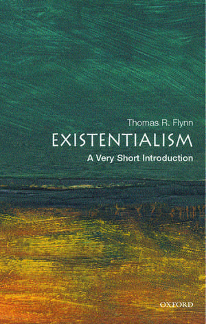 Existentialism: A Very Short Introduction de Thomas Flynn