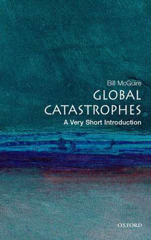 Global Catastrophes: A Very Short Introduction de Bill McGuire