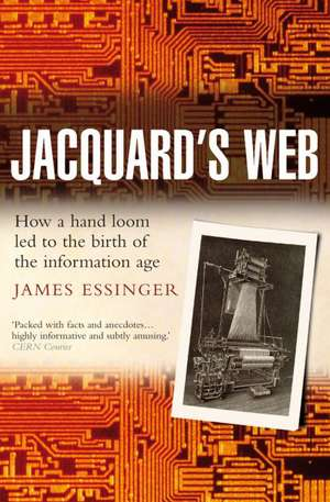 Jacquard's Web: How a hand-loom led to the birth of the information age de James Essinger