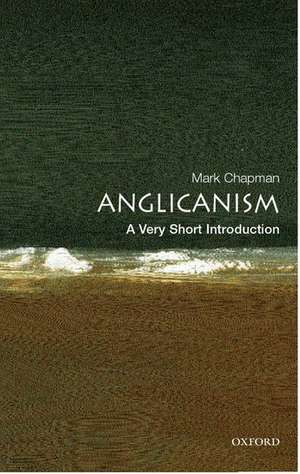 Anglicanism: A Very Short Introduction de Mark Chapman