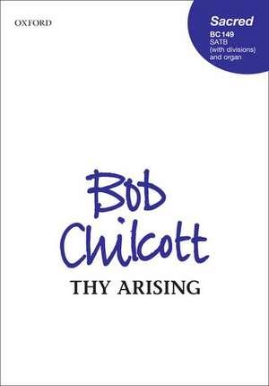 Thy Arising de Bob Chilcott