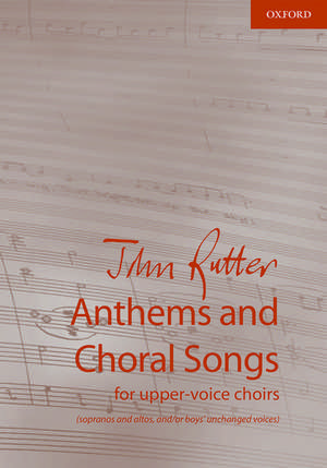 Anthems and Choral Songs for upper-voice choirs: (sopranos and altos, and/or boys' unchanged voices) de John Rutter