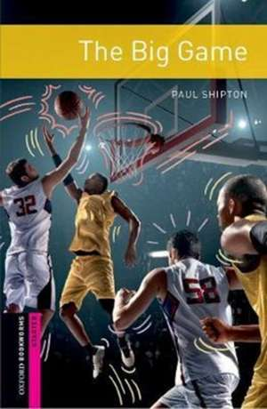 Oxford Bookworms Library: Starter: The Big Game: Graded readers for secondary and adult learners de Paul Shipton