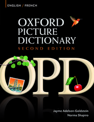 Oxford Picture Dictionary Second Edition: English-French Edition: Bilingual Dictionary for French-speaking teenage and adult students of English. de Jayme Adelson-Goldstein