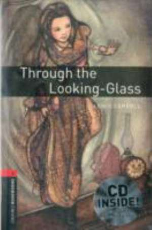 Oxford Bookworms Library: Level 3:: Through the Looking-Glass audio CD pack de Lewis Carroll