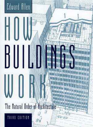 How Buildings Work: The Natural Order of Architecture de Edward Allen