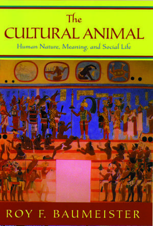 The Cultural Animal: Human Nature, Meaning, and Social Life de Roy F. Baumeister