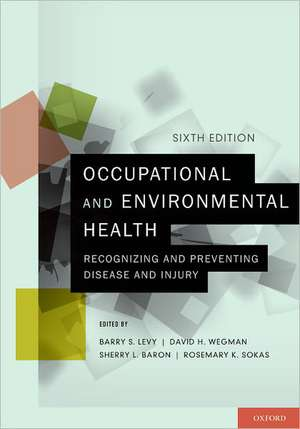 Occupational and Environmental Health: Recognizing and Preventing Disease and Injury de Barry S. Levy