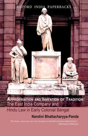 Appropriation and Invention of Tradition: The East India Company and Hindu Law in Early Colonial Bengal de Nandini Bhattacharya-Panda