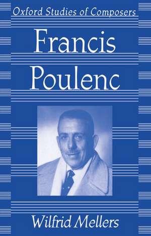 Francis Poulenc de Wilfrid Mellers