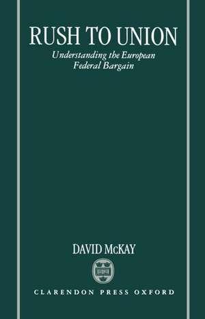 Rush to Union: Understanding the European Federal Bargain de David McKay