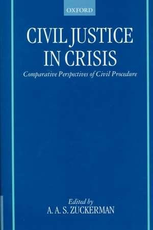 Civil Justice in Crisis: Comparative Perspectives of Civil Procedure de Adrian Zuckerman