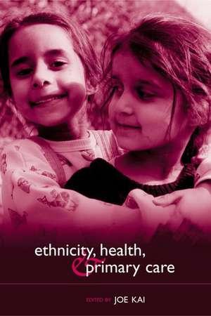 Ethnicity, Health and Primary Care de Joe Kai