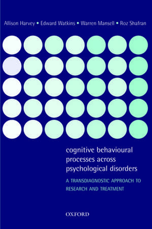 Cognitive Behavioural Processes across Psychological Disorders: A transdiagnostic approach to research and treatment de Allison Harvey