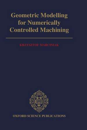 Geometric Modelling for Numerically Controlled Machining de Krzysztof Marciniak