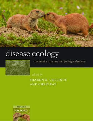 Disease Ecology: Community structure and pathogen dynamics de Sharon K. Collinge