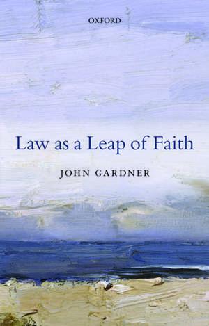 Law as a Leap of Faith: Essays on Law in General de John Gardner
